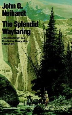 The Splendid Wayfaring by John G. Neihardt