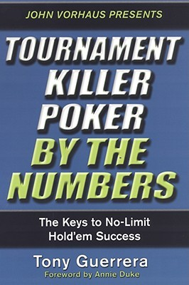 Tournament Killer Poker By The Numbers by Tony Guerrera
