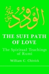 Sufi Path of Love: The Spiritual Teachings of Rumi