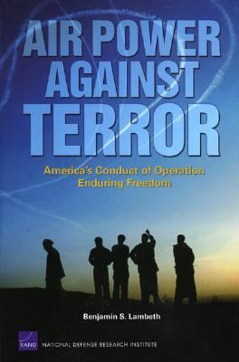 Air Power Against Terror: America's Conduct of Operation Enduring Freedom