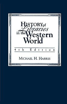 History of Libraries in the Western World by Michael H. Harris