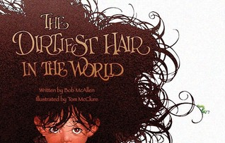 The Dirtiest Hair in the World by Bob Mcallen