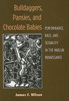 Bulldaggers, Pansies, and Chocolate Babies: Performance, Race, and Sexuality in the Harlem Renaissance