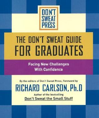 The Don't Sweat Guide for Graduates: Facing New Challenges With Confidence