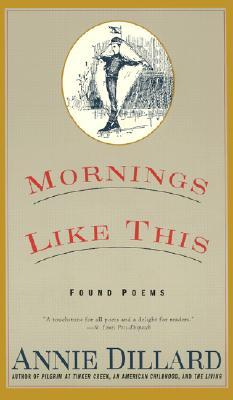 Mornings Like This by Annie Dillard