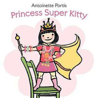 Princess Super Kitty by Antoinette Portis