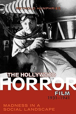 The Hollywood Horror Film, 1931-1941: Madness in a Social Landscape  by  Reynold- Humphries