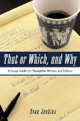 That or Which, and Why: A Usage Guide for Thougtful Writers and Editors