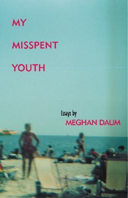 My Misspent Youth by Meghan Daum