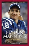 Peyton Manning: A Biography (Greenwood Biographies)