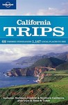 California Trips: 68 Themed Itineraries, 1147 Local Places to See (Lonely Planet Trips)