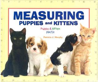 Measuring Puppies and Kittens by Patricia J. Murphy