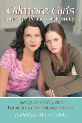 Gilmore Girls and the Politics of Identity by Ritch Calvin