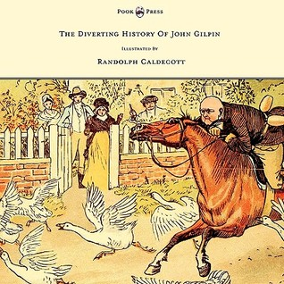 The Diverting History of John Gilpin - Showing How He Went Fa... by Randolph Caldecott