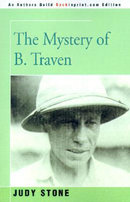 The Mystery of B. Traven by Judy Stone