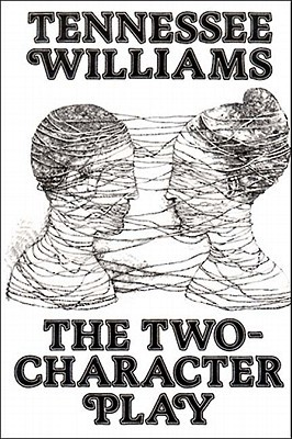 The Two-Character Play by Tennessee Williams