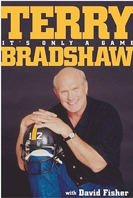 It's Only a Game by Terry Bradshaw