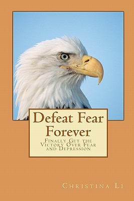 Defeat Fear Forever by Christina Li