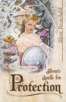Silver's Spells for Protection by Silver RavenWolf