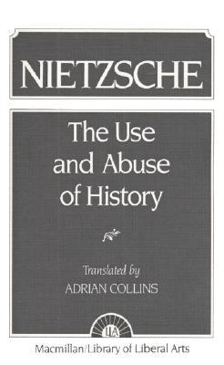Nietzsche: The Use and Abuse of History