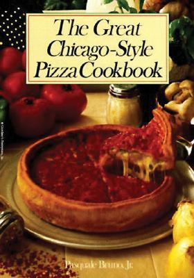 The Great Chicago-Style Pizza Cookbook the Great Chicago-Style Pizza Cookbook