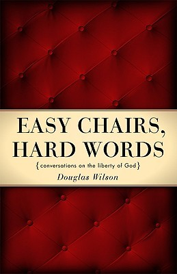Easy Chairs, Hard Words by Douglas Wilson