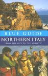 Blue Guide Northern Italy: From the Alps to the Adriatic