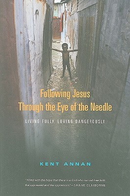 Following Jesus Through the Eye of the Needle by Kent Annan
