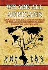 We Are All Africans: An African's Perspective of the Negative Influence of the Judeo-Christian-Islamic Religions on Africans