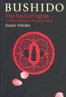 Bushido: The Soul of Japan. A Classic Essay on Samurai Ethics