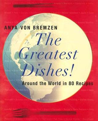 The Greatest Dishes!: Around the World in 80 Recipes