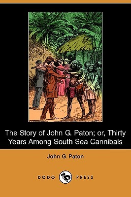 Download free The Story of John G. Paton, Or, Thirty Years Among South Sea Cannibals (Dodo Press) by John G. Paton FB2