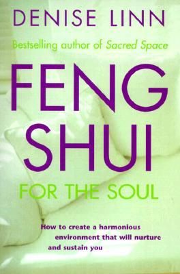 Feng Shui for the Soul by Denise Linn