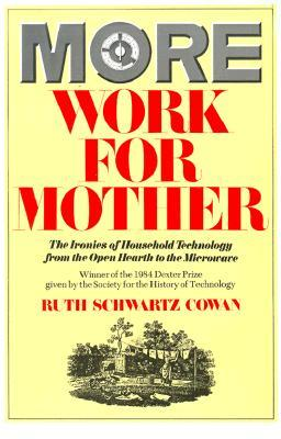 More Work For Mother by Ruth Schwartz Cowan