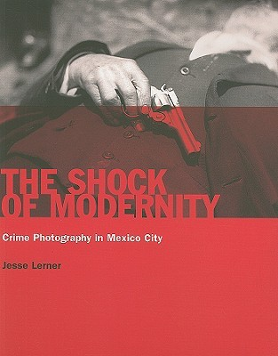 The Shock of Modernity by Jesse Lerner