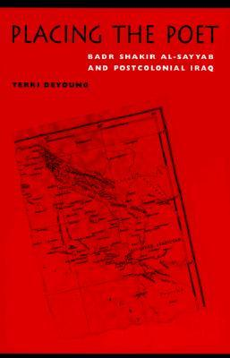 Placing the Poet: Badr Shakir Al-Sayyab and Post Colonial Iraq