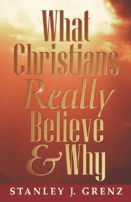 What Christians Really Believe by Stanley J. Grenz