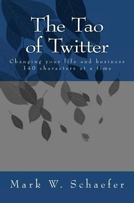 Free download The Tao of Twitter: Changing Your Life and Business 140 Characters at a Time by Mark Schaefer PDF