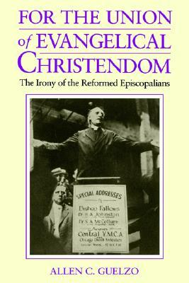 For the Union of Evangelical Christendom: The Irony of the Reformed Episcopalians