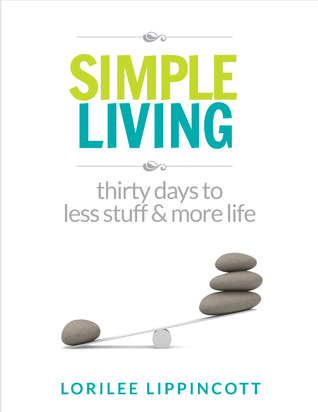 Simple living 30 days to less stuff and more life by for Minimalist living forum