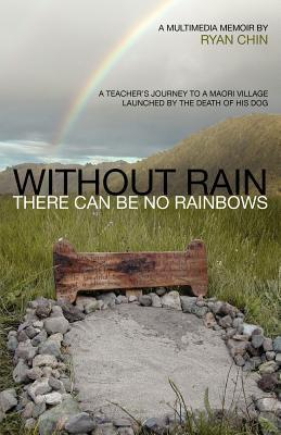 Without Rain There Can Be No Rainbows by Ryan Chin