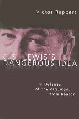 C. S. Lewis's Dangerous Idea by Victor Reppert