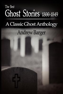 The Best Ghost Stories 1800-1849 by Andrew Barger