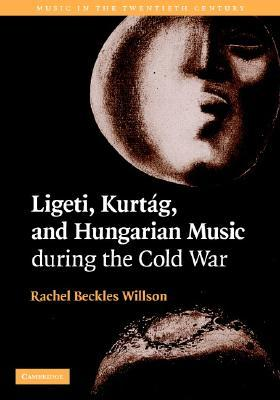 Ligeti, Kurtag, and Hungarian Music During the Cold War