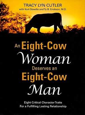 An Eight-Cow Woman Deserves and Eight-Cow Man by Tracy Lyn Cutler