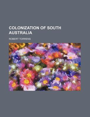 Colonization of South Australia by Robert Torrens