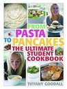 From Pasta to Pancakes: The Ultimate Student Cookbook. Tiffany Goodall