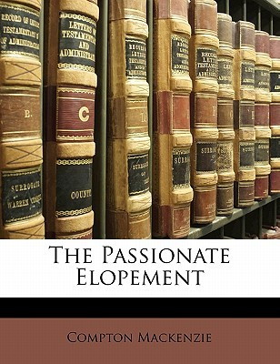 The Passionate Elopement by Compton Mackenzie
