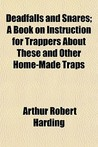 Deadfalls and Snares; A Book on Instruction for Trappers about These and Other Home-Made Traps