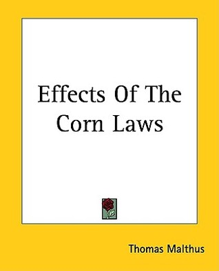 Effects of the Corn Laws by Thomas Robert Malthus